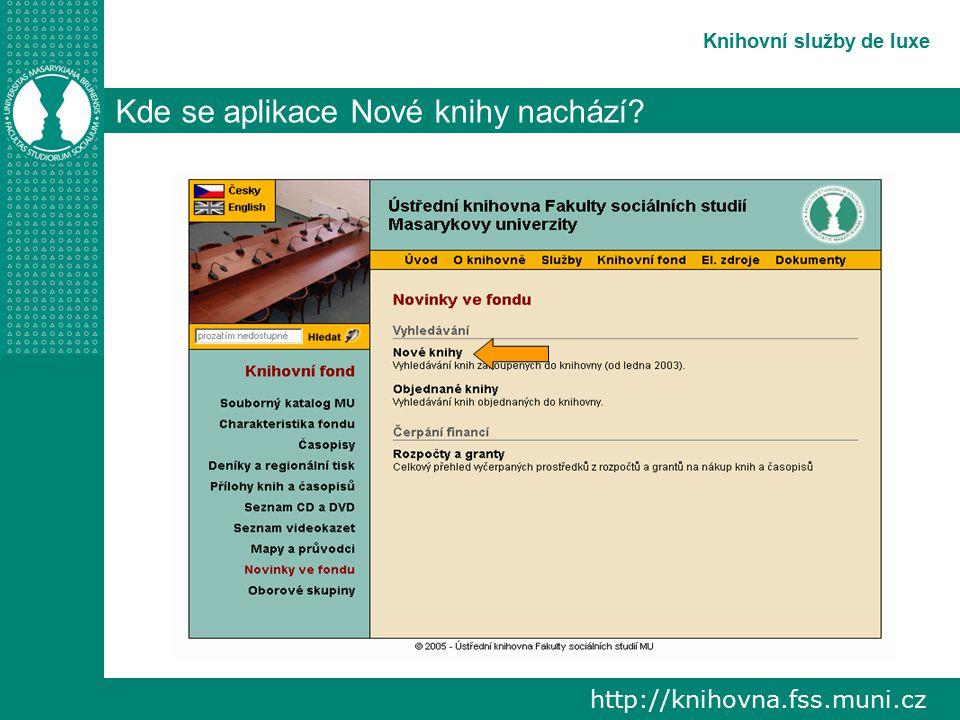 http://knihovna.fss.muni.cz Knihovní služby de luxe Moduly aplikace Nové knihy 3 moduly: Nové knihy Objednané knihy Rozpočty a granty 1 2 3