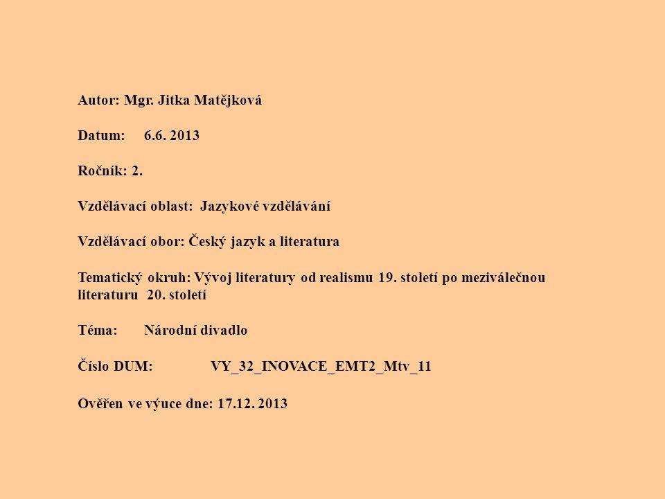 Autor: Mgr. Jitka Matějková Datum: 6.6. 2013 Ročník: 2. Vzdělávací oblast: Jazykové vzdělávání Vzdělávací obor: Český jazyk a literatura Tematický okr