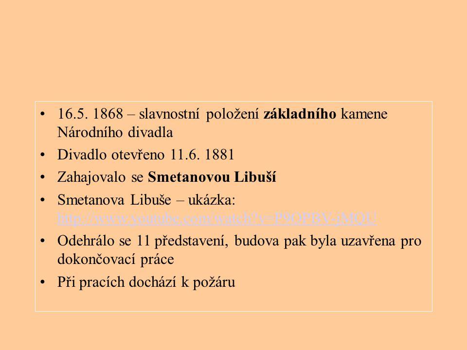 16.5. 1868 – slavnostní položení základního kamene Národního divadla Divadlo otevřeno 11.6. 1881 Zahajovalo se Smetanovou Libuší Smetanova Libuše – uk