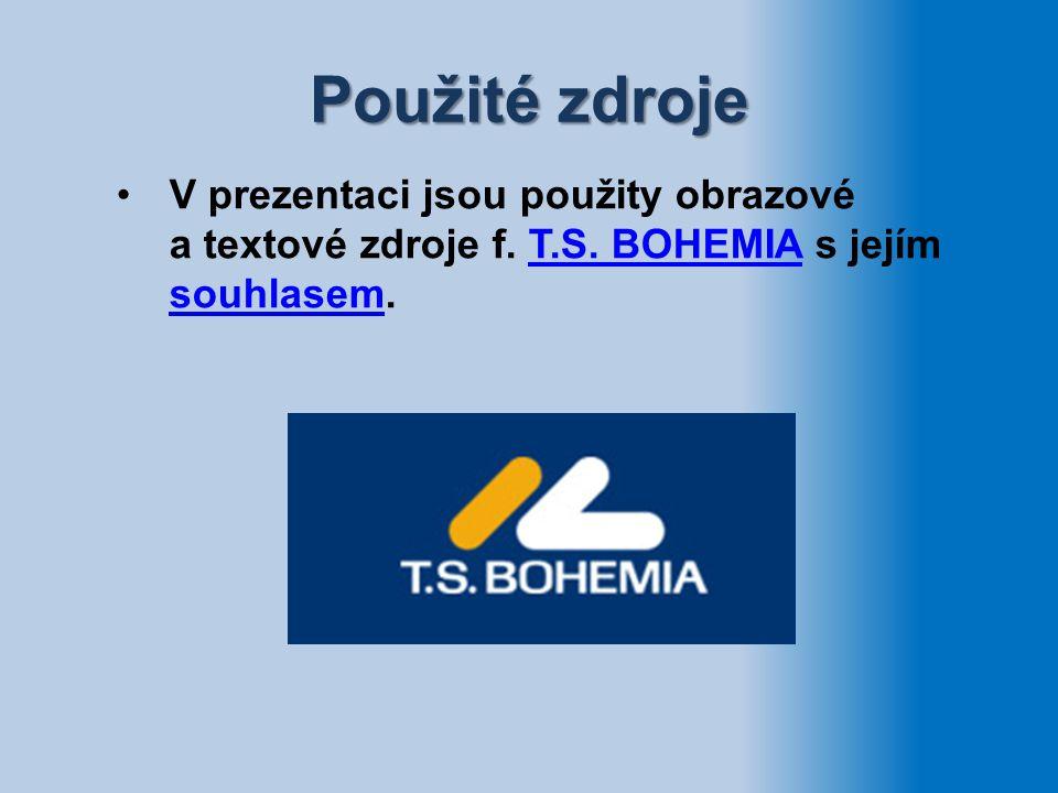 Použité zdroje V prezentaci jsou použity obrazové a textové zdroje f. T.S. BOHEMIA s jejím souhlasem.T.S. BOHEMIA souhlasem