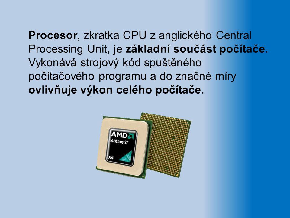 Procesor, zkratka CPU z anglického Central Processing Unit, je základní součást počítače. Vykonává strojový kód spuštěného počítačového programu a do