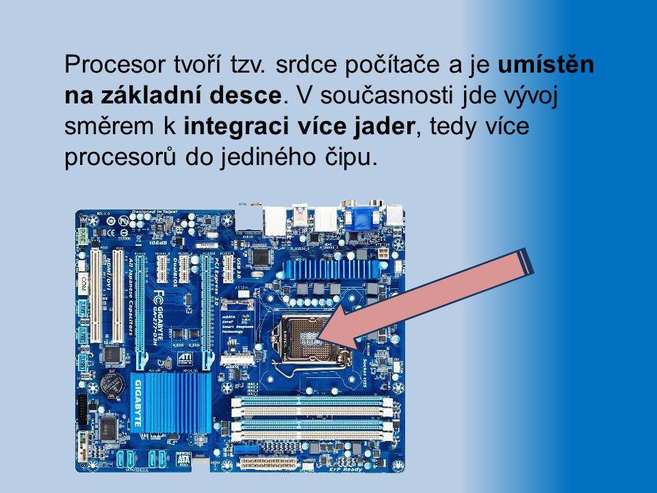 Procesor tvoří tzv. srdce počítače a je umístěn na základní desce. V současnosti jde vývoj směrem k integraci více jader, tedy více procesorů do jedin