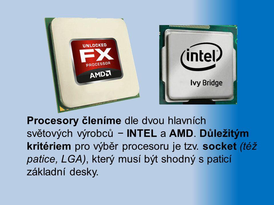 Procesory členíme dle dvou hlavních světových výrobců − INTEL a AMD. Důležitým kritériem pro výběr procesoru je tzv. socket (též patice, LGA), který m
