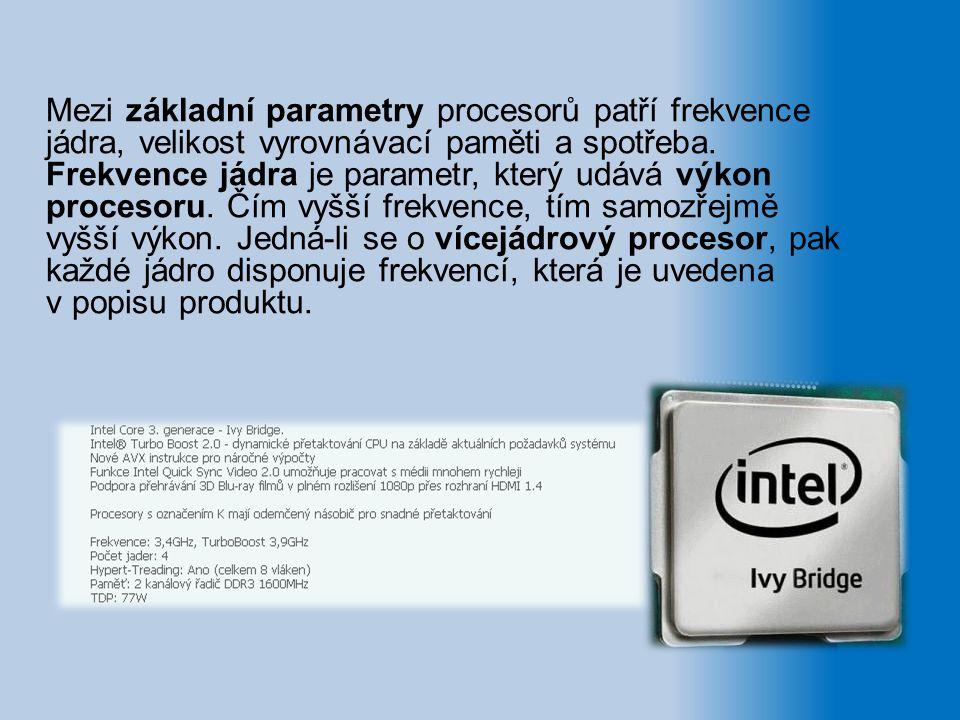Mezi základní parametry procesorů patří frekvence jádra, velikost vyrovnávací paměti a spotřeba. Frekvence jádra je parametr, který udává výkon proces
