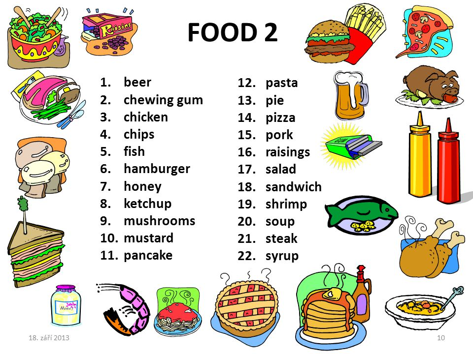 1.beer 2.chewing gum 3.chicken 4.chips 5.fish 6.hamburger 7.honey 8.ketchup 9.mushrooms 10.mustard 11.pancake 12. pasta 13. pie 14. pizza 15. pork 16.