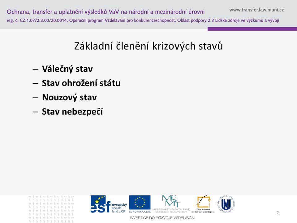 Základní členění krizových stavů Válečný stav – Upraveno v Ústavě ČR a Ústavním zákoně č.