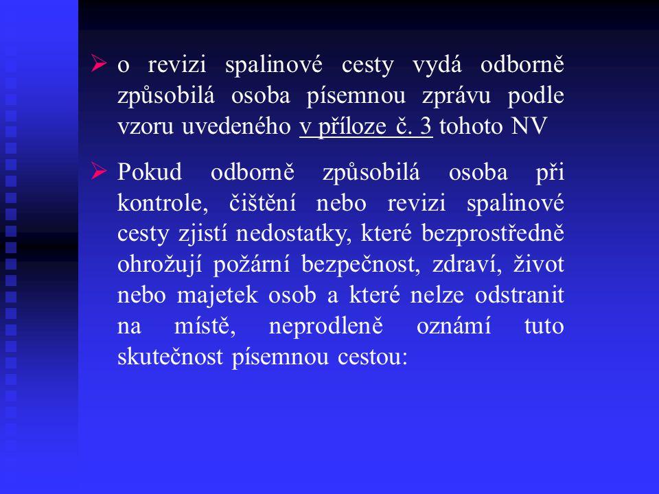  o revizi spalinové cesty vydá odborně způsobilá osoba písemnou zprávu podle vzoru uvedeného v příloze č.