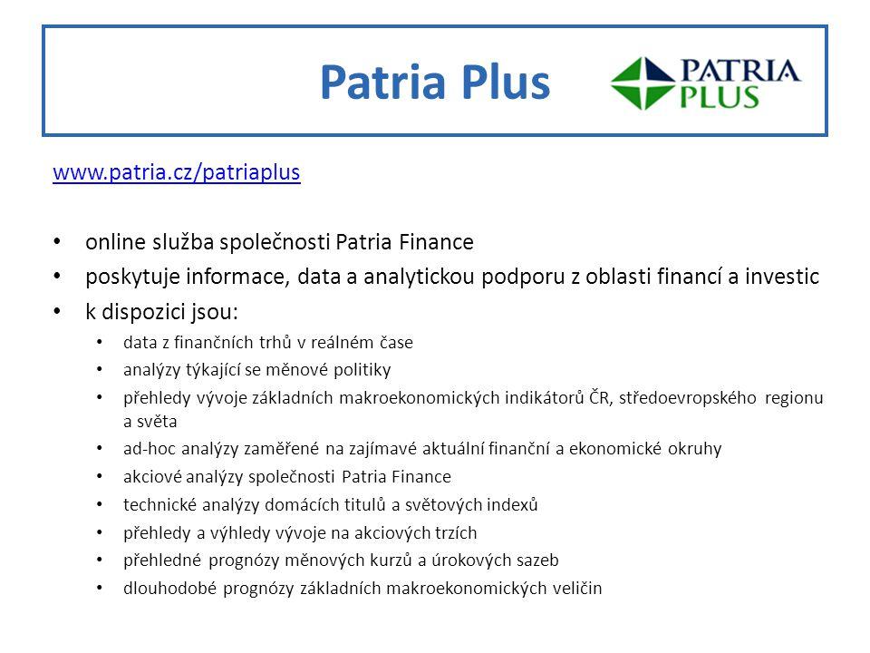 Patria Plus www.patria.cz/patriaplus online služba společnosti Patria Finance poskytuje informace, data a analytickou podporu z oblasti financí a investic k dispozici jsou: data z finančních trhů v reálném čase analýzy týkající se měnové politiky přehledy vývoje základních makroekonomických indikátorů ČR, středoevropského regionu a světa ad-hoc analýzy zaměřené na zajímavé aktuální finanční a ekonomické okruhy akciové analýzy společnosti Patria Finance technické analýzy domácích titulů a světových indexů přehledy a výhledy vývoje na akciových trzích přehledné prognózy měnových kurzů a úrokových sazeb dlouhodobé prognózy základních makroekonomických veličin