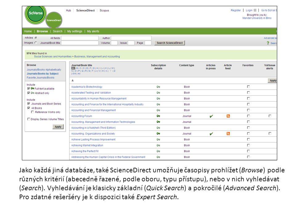Jako každá jiná databáze, také ScienceDirect umožňuje časopisy prohlížet (Browse) podle různých kritérií (abecedně řazené, podle oboru, typu přístupu), nebo v nich vyhledávat (Search).