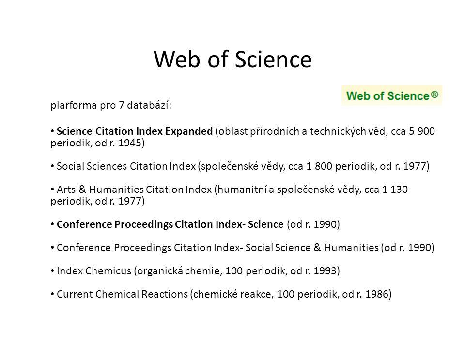 plarforma pro 7 databází: Science Citation Index Expanded (oblast přírodních a technických věd, cca 5 900 periodik, od r.
