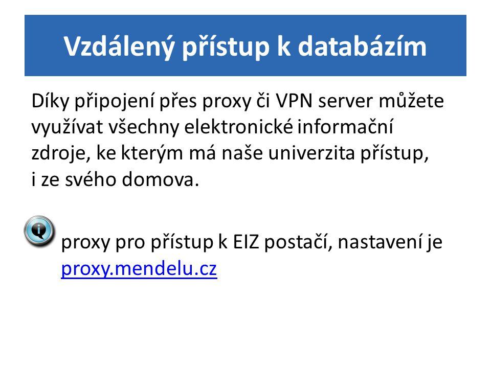 Vzdálený přístup k databázím Díky připojení přes proxy či VPN server můžete využívat všechny elektronické informační zdroje, ke kterým má naše univerzita přístup, i ze svého domova.