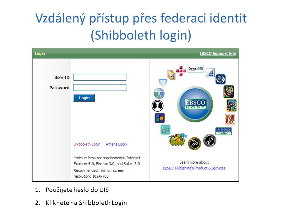 Vzdálený přístup přes federaci identit (Shibboleth login) 1.Použijete heslo do UIS 2.Kliknete na Shibboleth Login