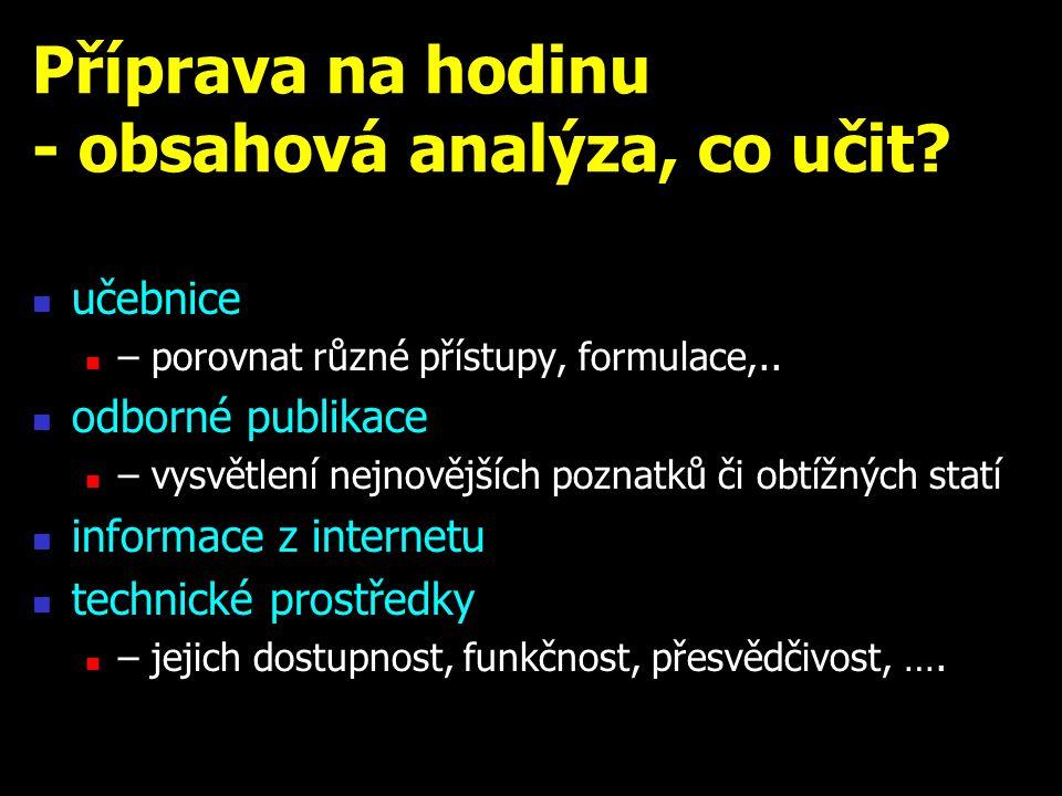 Příprava na hodinu - obsahová analýza, co učit? učebnice – porovnat různé přístupy, formulace,.. odborné publikace – vysvětlení nejnovějších poznatků