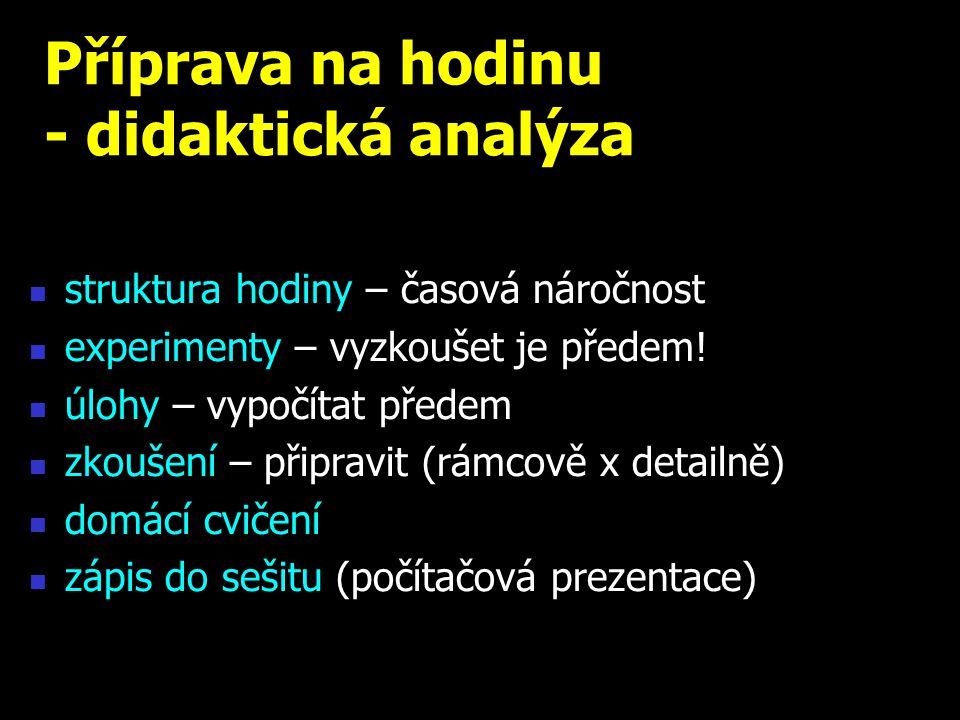 Příprava na hodinu - didaktická analýza struktura hodiny – časová náročnost experimenty – vyzkoušet je předem! úlohy – vypočítat předem zkoušení – při