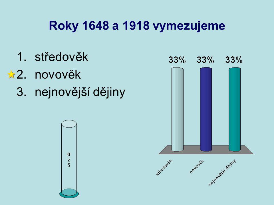 Roky 1648 a 1918 vymezujeme 0z50z5 1.středověk 2.novověk 3.nejnovější dějiny