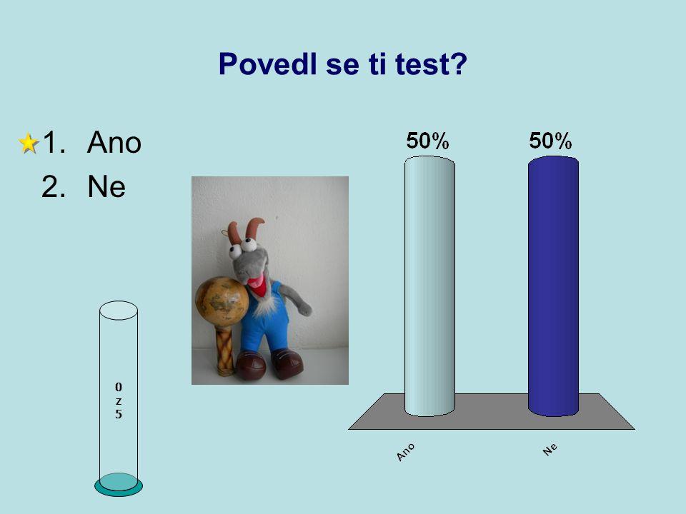 Povedl se ti test? 1.Ano 2.Ne 0z50z5