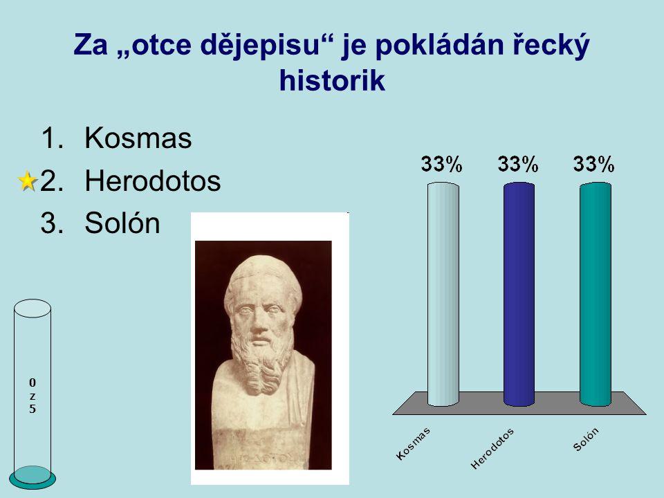 "Za ""otce dějepisu"" je pokládán řecký historik 0z50z5 1.Kosmas 2.Herodotos 3.Solón"