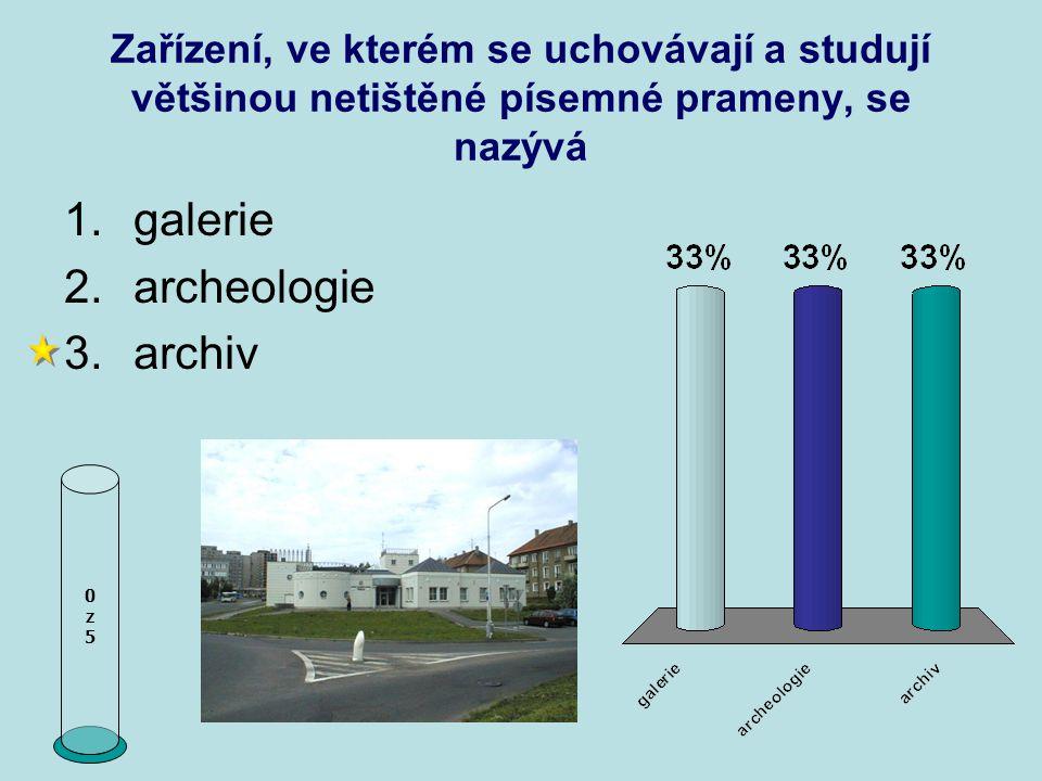 Zařízení, ve kterém se uchovávají a studují většinou netištěné písemné prameny, se nazývá 0z50z5 1.galerie 2.archeologie 3.archiv