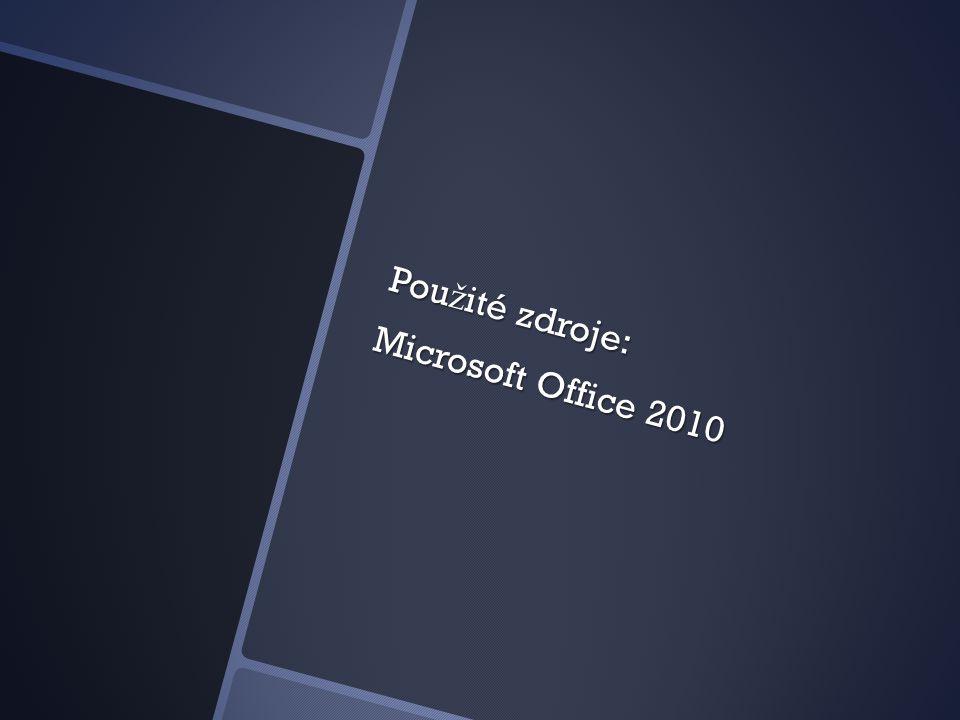 Pou ž ité zdroje: Microsoft Office 2010