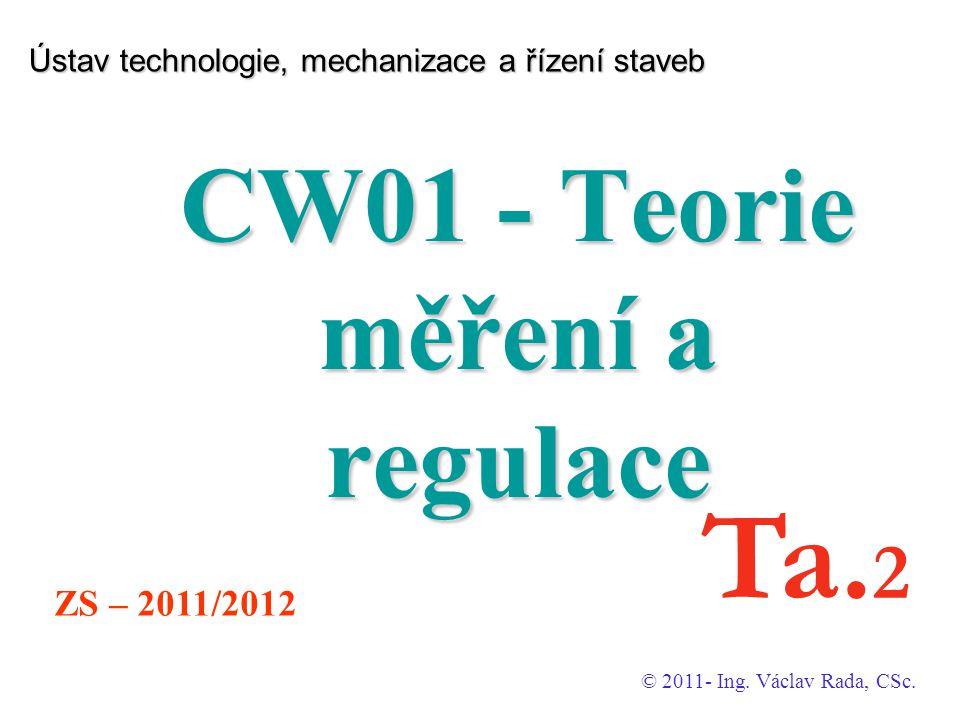 Ústav technologie, mechanizace a řízení staveb CW01 - Teorie měření a regulace © 2011- Ing.