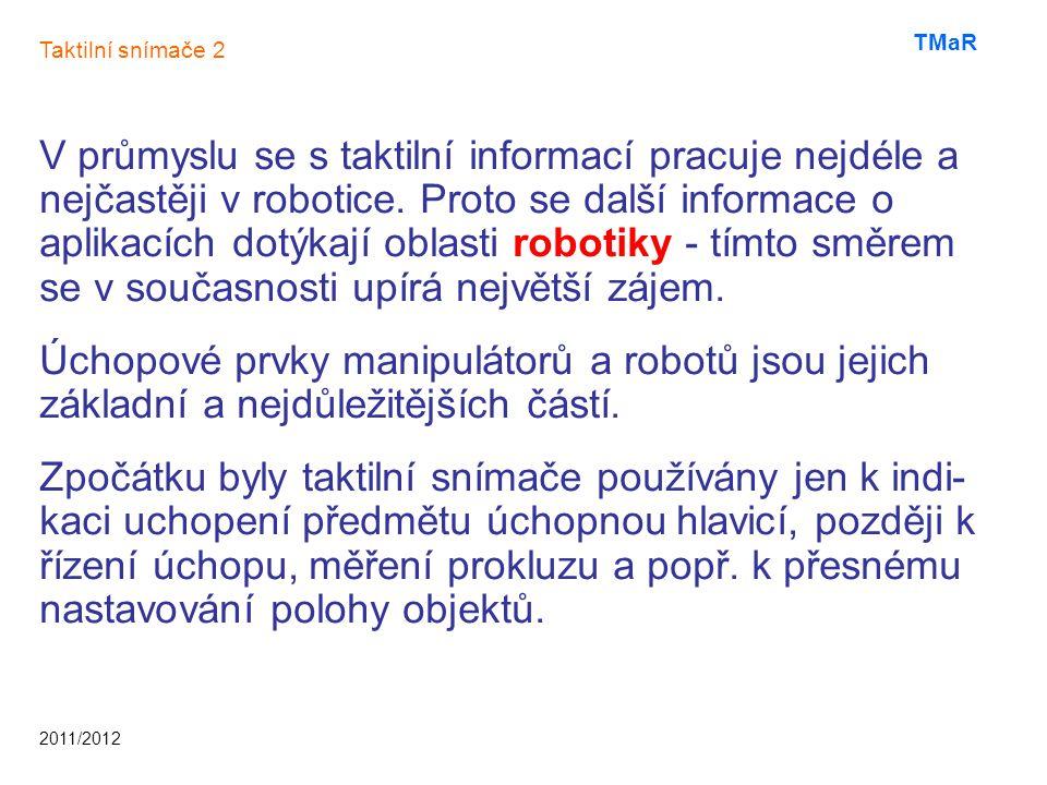 V průmyslu se s taktilní informací pracuje nejdéle a nejčastěji v robotice.