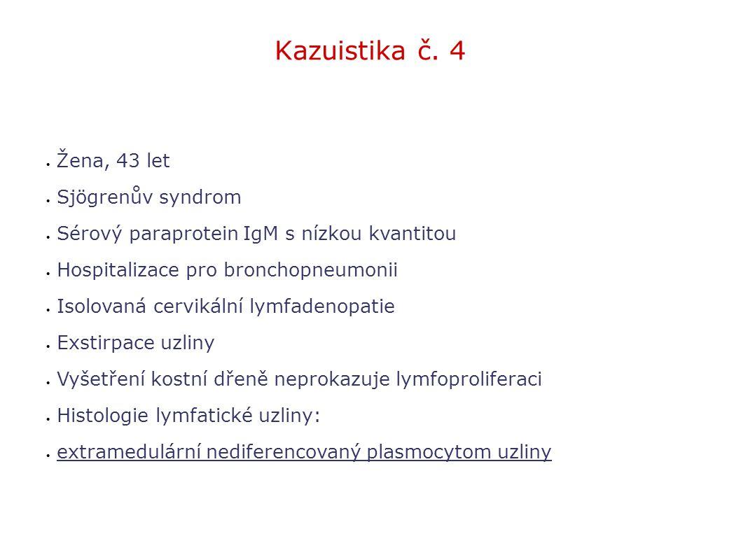 Kazuistika č. 4  Žena, 43 let  Sjögrenův syndrom  Sérový paraprotein IgM s nízkou kvantitou  Hospitalizace pro bronchopneumonii  Isolovaná cervik