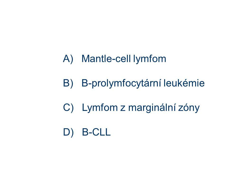 A) Mantle-cell lymfom B) B-prolymfocytární leukémie C) Lymfom z marginální zóny D) B-CLL