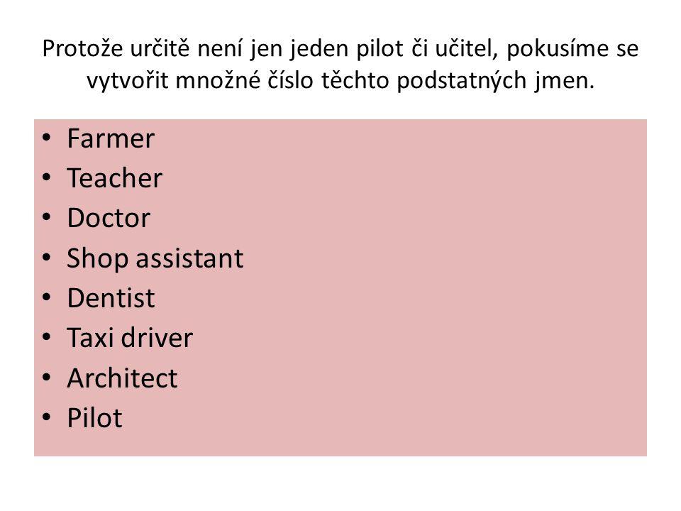 Protože určitě není jen jeden pilot či učitel, pokusíme se vytvořit množné číslo těchto podstatných jmen.