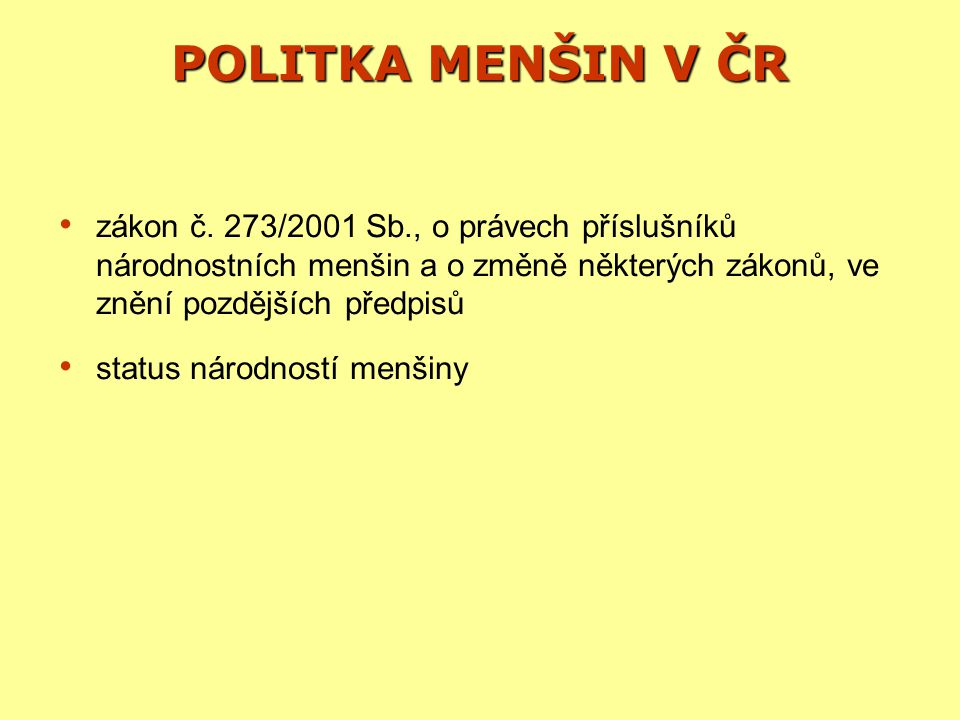 ÚŘADY ZABÝVAJÍCÍ SE POLITIKOU MENŠIN V ČR Rada vlády pro lidská práva Rada vlády pro národnostní menšiny Rada vlády pro záležitosti romské menšiny – Dekáda romské inkluze 2005 – 2015