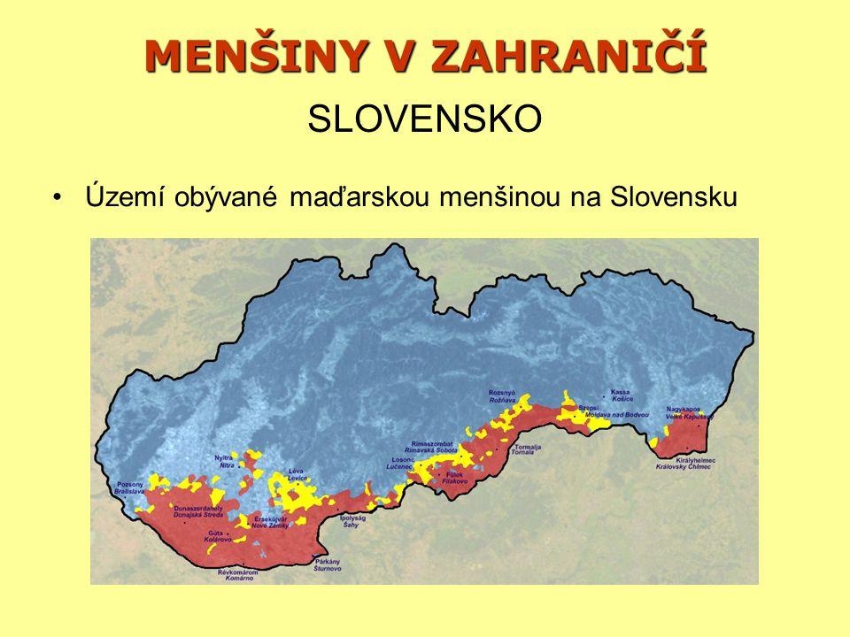 MENŠINY V ZAHRANIČÍ Území obývané maďarskou menšinou na Slovensku SLOVENSKO