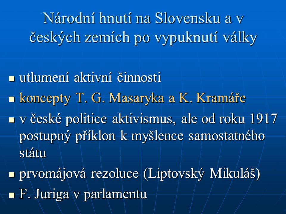 Národní hnutí na Slovensku a v českých zemích po vypuknutí války utlumení aktivní činnosti utlumení aktivní činnosti koncepty T. G. Masaryka a K. Kram