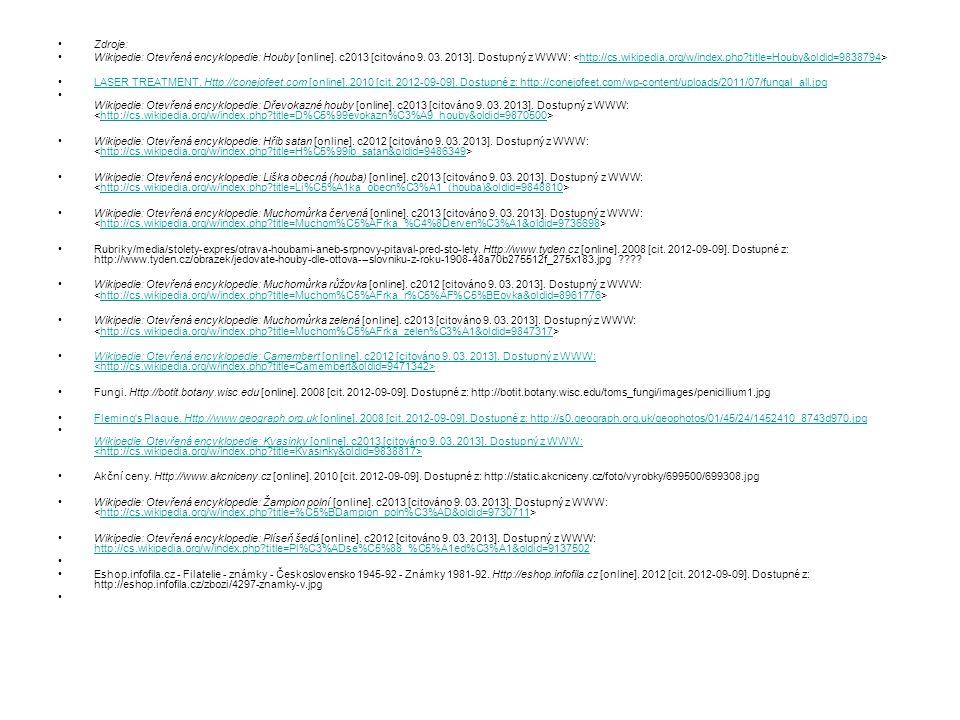 Zdroje: Wikipedie: Otevřená encyklopedie: Houby [online]. c2013 [citováno 9. 03. 2013]. Dostupný z WWW: http://cs.wikipedia.org/w/index.php?title=Houb