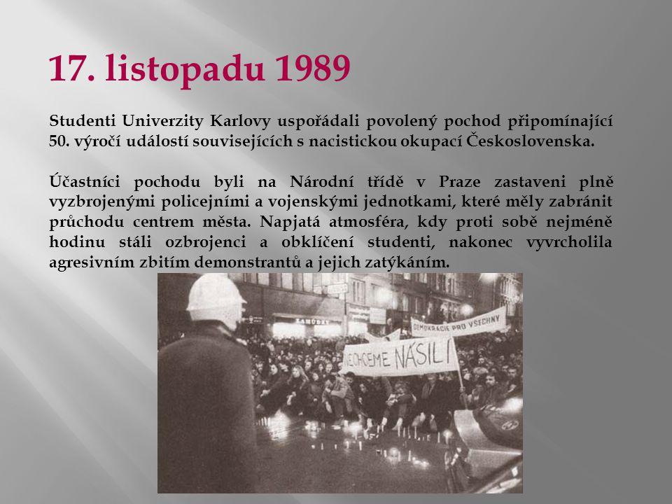 17. listopadu 1989 Studenti Univerzity Karlovy uspořádali povolený pochod připomínající 50. výročí událostí souvisejících s nacistickou okupací Českos