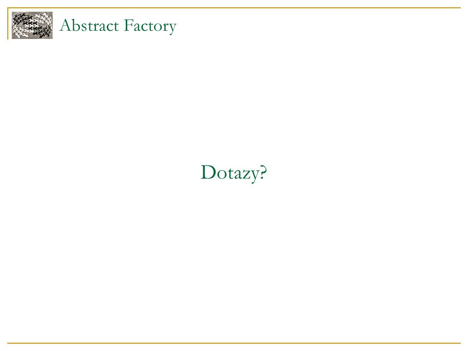 Dotazy? Abstract Factory
