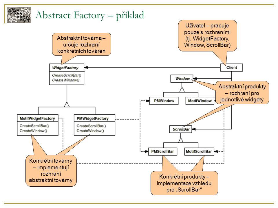 """Abstract Factory – příklad Abstraktní produkty – rozhraní pro jednotlivé widgety Konkrétní produkty – implementace vzhledu pro """"TextBox Abstraktní továrna – určuje rozhraní konkrétních továren Konkrétní továrny – implementují rozhraní abstraktní továrny Uživatel pracuje pouze s rozhraními (tj."""