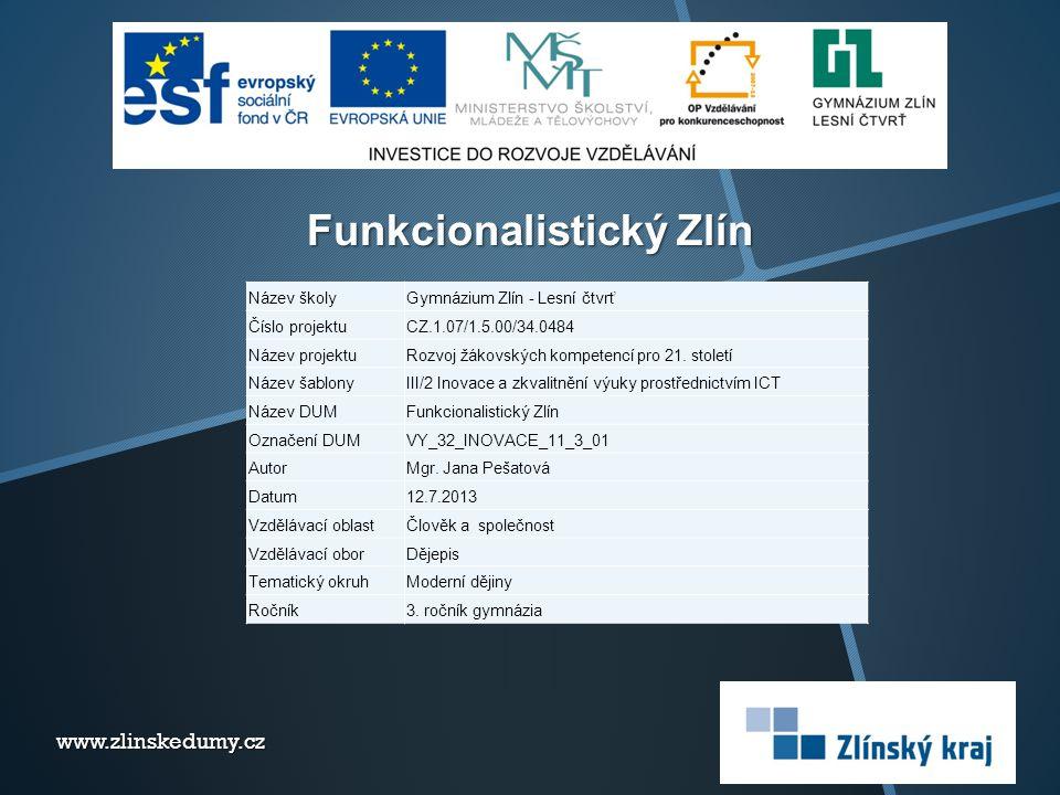 Funkcionalistický Zlín www.zlinskedumy.cz Název školyGymnázium Zlín - Lesní čtvrť Číslo projektuCZ.1.07/1.5.00/34.0484 Název projektuRozvoj žákovských