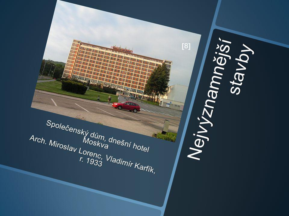 Nejvýznamnější stavby Společenský dům, dnešní hotel Moskva Arch. Miroslav Lorenc, Vladimír Karfík, r. 1933 [8]