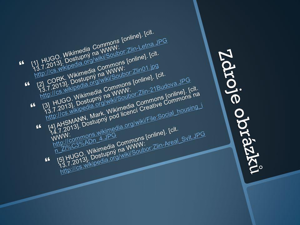 Zdroje obrázk ů  [1] HUGO. Wikimedia Commons [online]. [cit. 13.7.2013]. Dostupný na WWW: http://cs.wikipedia.org/wiki/Soubor:Zlin-Letna.JPG http://c