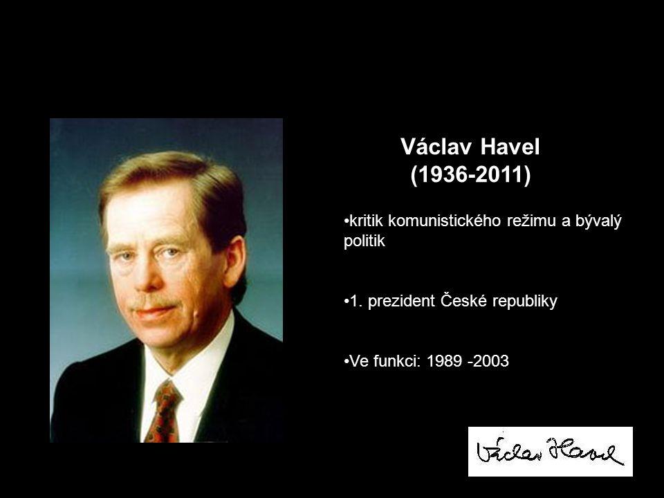 Václav Havel (1936-2011) kritik komunistického režimu a bývalý politik 1. prezident České republiky Ve funkci: 1989 -2003
