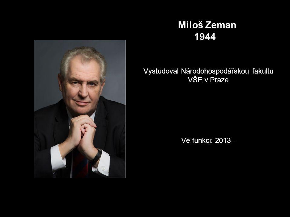 Vystudoval Národohospodářskou fakultu VŠE v Praze Ve funkci: 2013 - Miloš Zeman 1944
