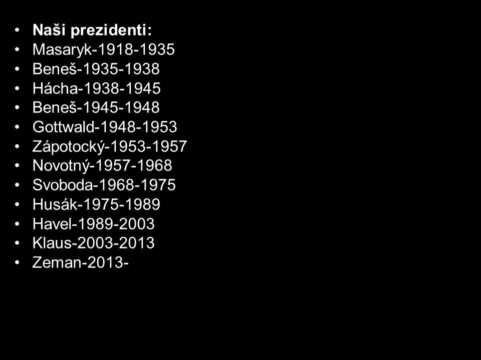 Naši prezidenti: Masaryk-1918-1935 Beneš-1935-1938 Hácha-1938-1945 Beneš-1945-1948 Gottwald-1948-1953 Zápotocký-1953-1957 Novotný-1957-1968 Svoboda-19