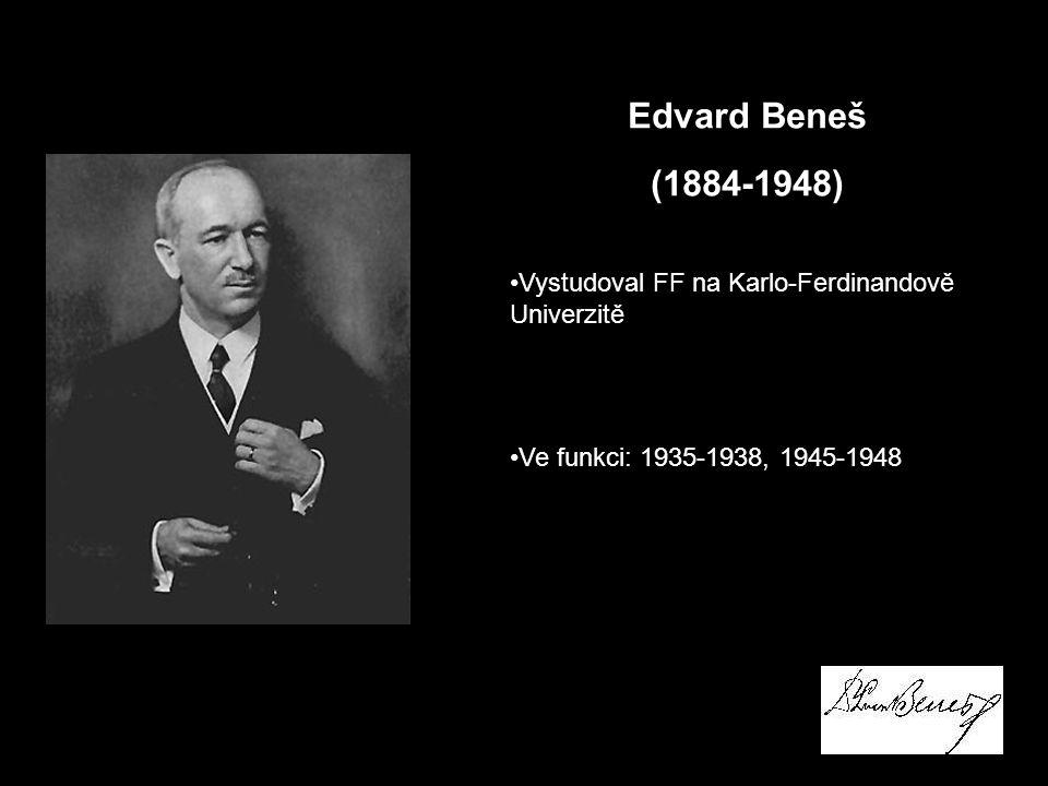 Edvard Beneš (1884-1948) Vystudoval FF na Karlo-Ferdinandově Univerzitě Ve funkci: 1935-1938, 1945-1948