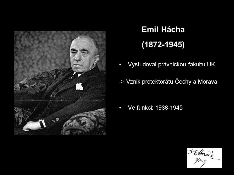 Vystudoval právnickou fakultu UK -> Vznik protektorátu Čechy a Morava Ve funkci: 1938-1945 Emil Hácha (1872-1945)