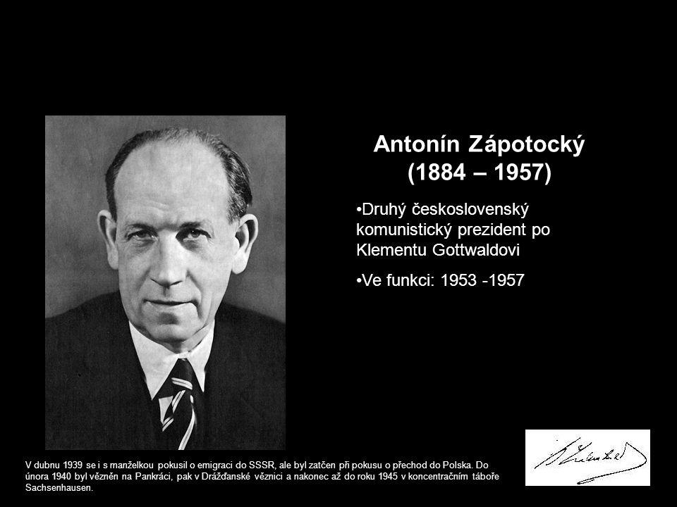 Antonín Zápotocký (1884 – 1957) Druhý československý komunistický prezident po Klementu Gottwaldovi Ve funkci: 1953 -1957 V dubnu 1939 se i s manželko