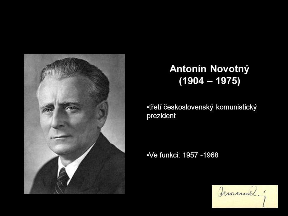 Antonín Novotný (1904 – 1975) třetí československý komunistický prezident Ve funkci: 1957 -1968