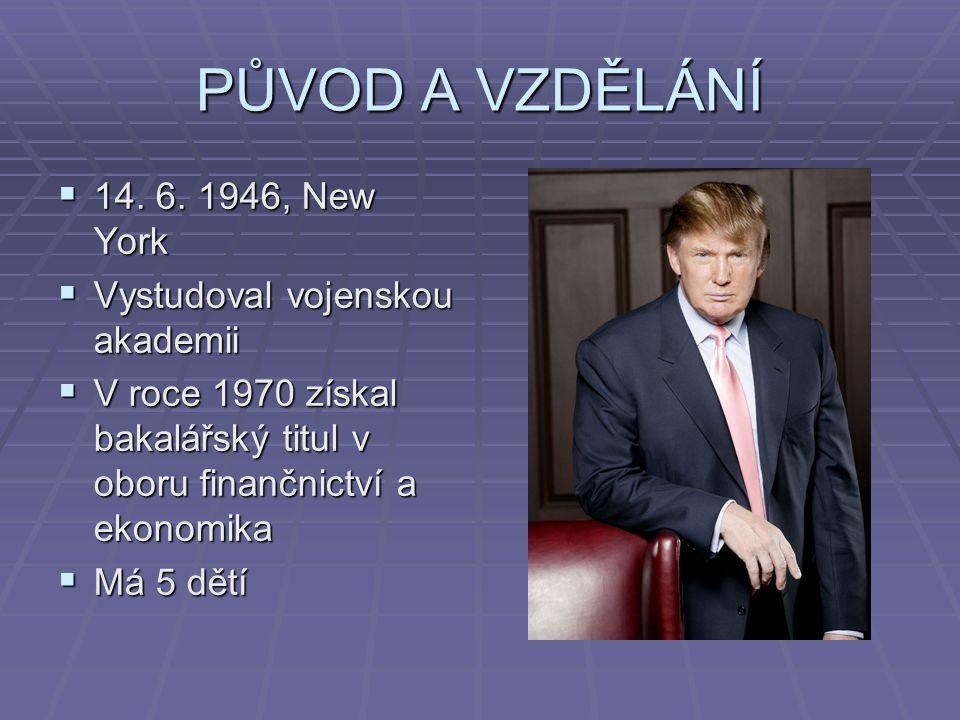 PŮVOD A VZDĚLÁNÍ  14. 6. 1946, New York  Vystudoval vojenskou akademii  V roce 1970 získal bakalářský titul v oboru finančnictví a ekonomika  Má 5