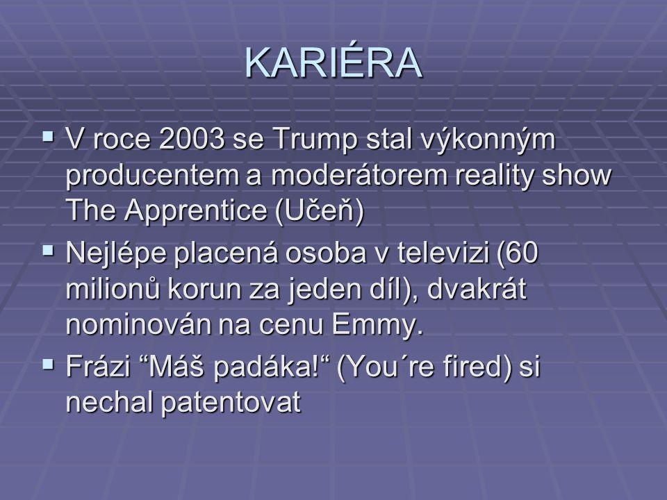 KARIÉRA  V roce 2003 se Trump stal výkonným producentem a moderátorem reality show The Apprentice (Učeň)  Nejlépe placená osoba v televizi (60 milio