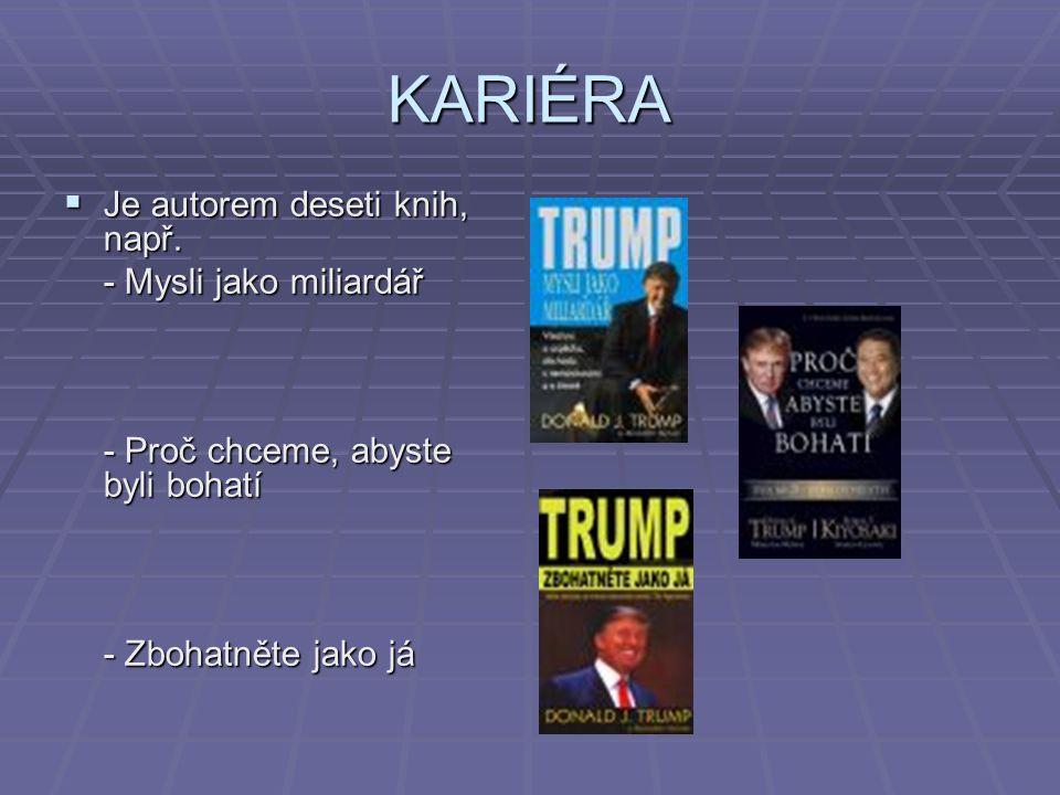 KARIÉRA  Je autorem deseti knih, např. - Mysli jako miliardář - Proč chceme, abyste byli bohatí - Zbohatněte jako já