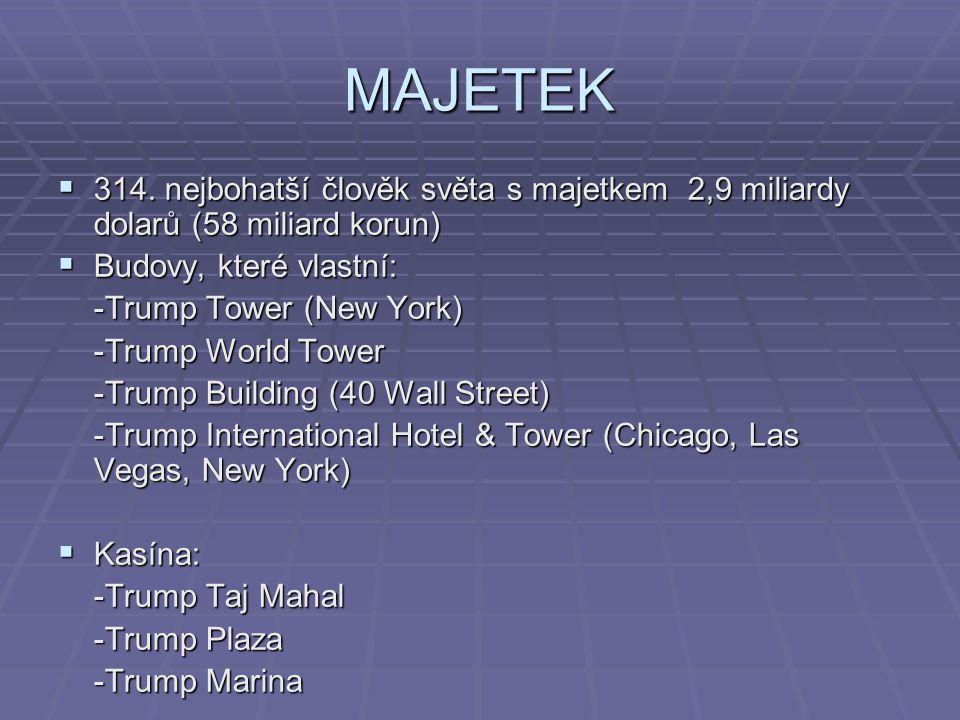MAJETEK  314. nejbohatší člověk světa s majetkem 2,9 miliardy dolarů (58 miliard korun)  Budovy, které vlastní: -Trump Tower (New York) -Trump World