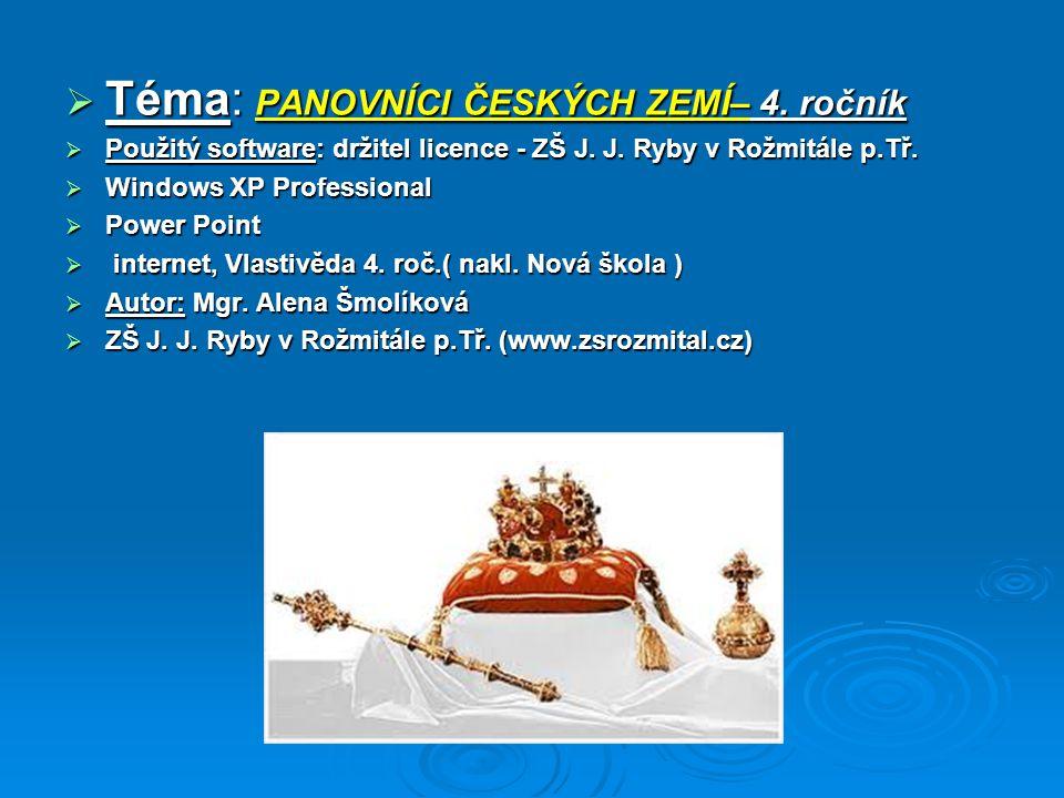  Téma: PANOVNÍCI ČESKÝCH ZEMÍ– 4.ročník  Použitý software: držitel licence - ZŠ J.